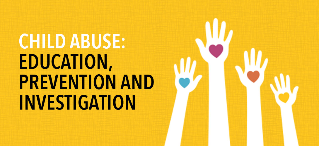 Child Abuse: Education, Prevention and Investigation
