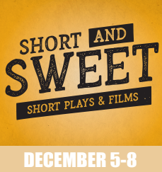 Short and Sweet Short Plays & Films December 5-8