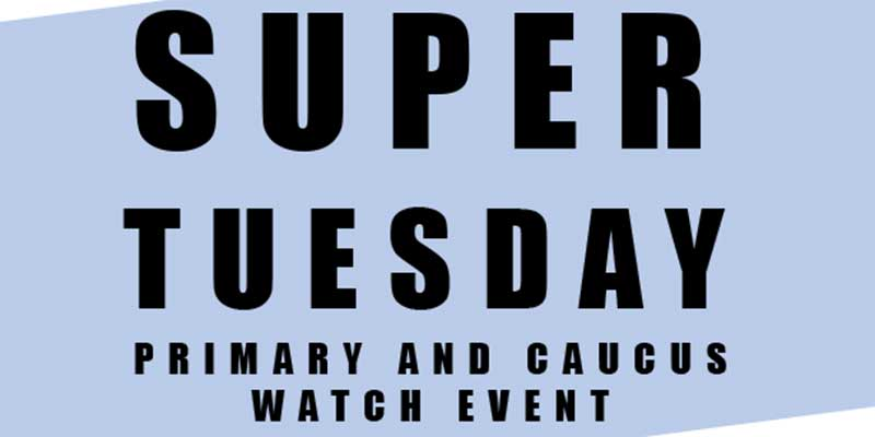 Super Tuesday Primary and Caucus Watch Event
